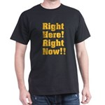 Right Here! Right Now!! Dark T-Shirt