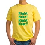 Right Here! Right Now!! Yellow T-Shirt