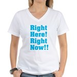 Right Here! Right Now!! Women's V-Neck T-Shirt