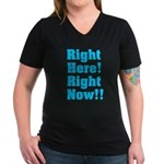 Right Here! Right Now!! Women's V-Neck Dark T-Shir
