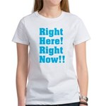 Right Here! Right Now!! Women's T-Shirt