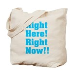 Right Here! Right Now!! Tote Bag