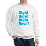 Right Here! Right Now!! Sweatshirt
