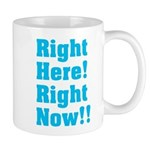 Right Here! Right Now!! Mug