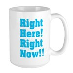 Right Here! Right Now!! Large Mug