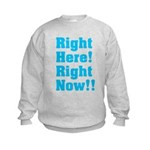 Right Here! Right Now!! Kids Sweatshirt