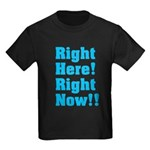 Right Here! Right Now!! Kids Dark T-Shirt