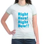 Right Here! Right Now!! Jr. Ringer T-Shirt