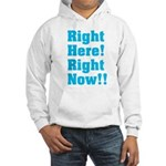 Right Here! Right Now!! Hooded Sweatshirt