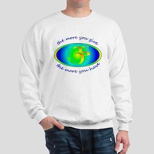 The more you give... Sweatshirt
