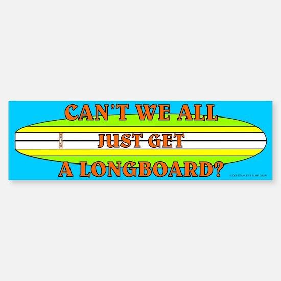 Can't We All Just Get A Longboard Bumper Bumper Bumper Sticker