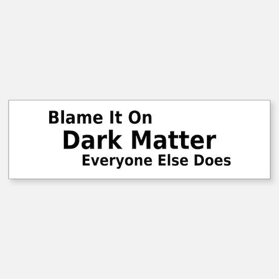 Blame It On Dark Matter Bumper Bumper Bumper Sticker