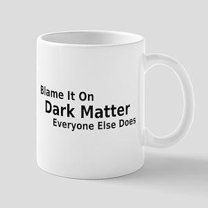 Blame It On Dark Matter Mug