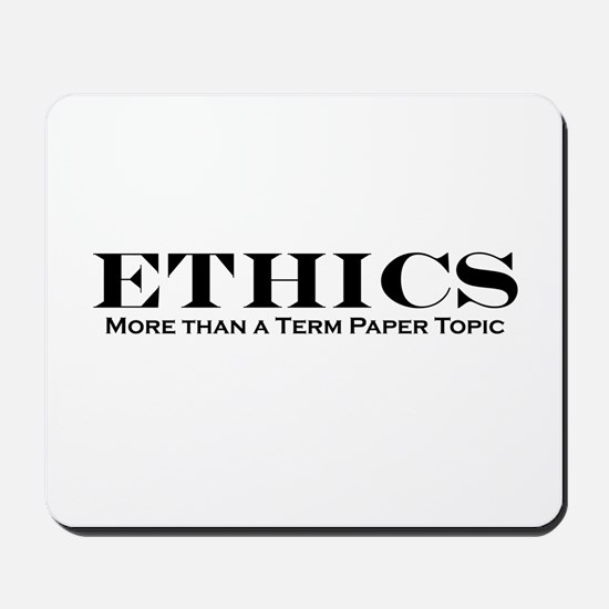 Ethics: More than Term Paper Mousepad
