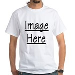 Your Image Here White T-Shirt