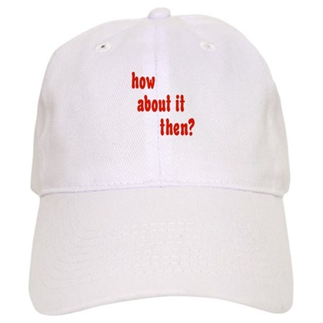 how about it then? Cap