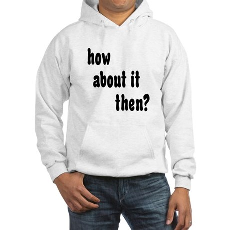 How About it Then? Hooded Sweatshirt
