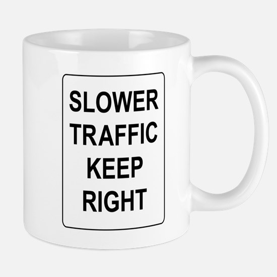 Slower Traffic Keep RIght Sign Mug