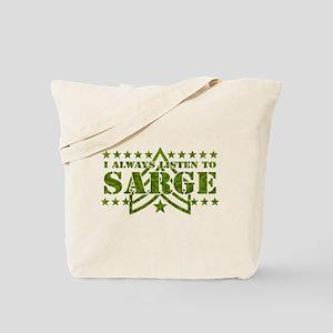 I ALWAYS LISTEN TO SARGE! Tote Bag
