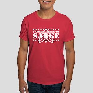 I ALWAYS LISTEN TO SARGE! Dark T-Shirt