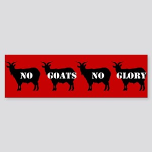 No Goats No Glory Bumper Sticker