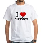 I Love Maple Grove White T-Shirt