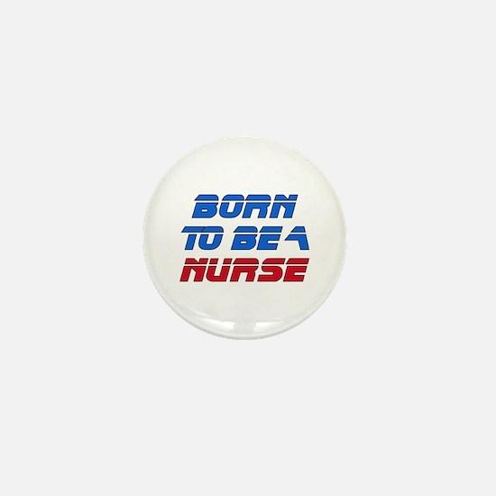 Born To Be A Nurse Mini Button