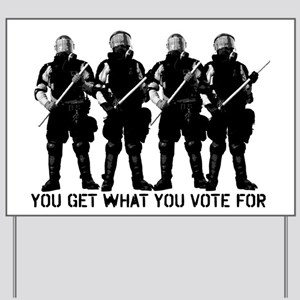 You Get What You Vote For Yard Sign