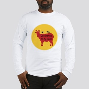 Quit Staring At My Goat! Long Sleeve T-Shirt
