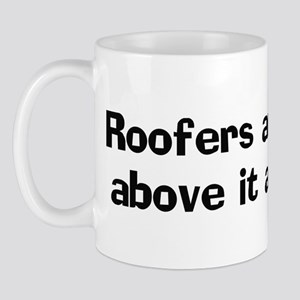 Roofers are above it Mug
