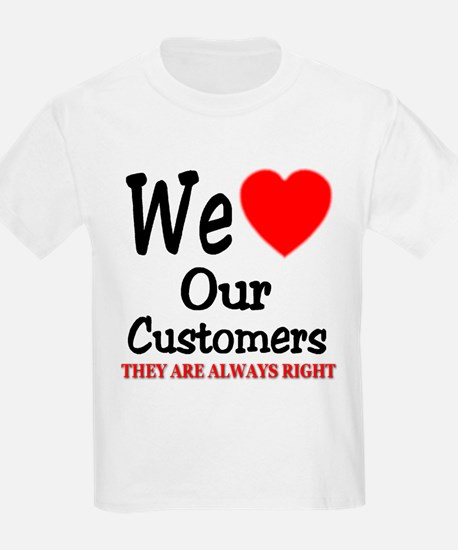 We Love Our Customers T-Shirt