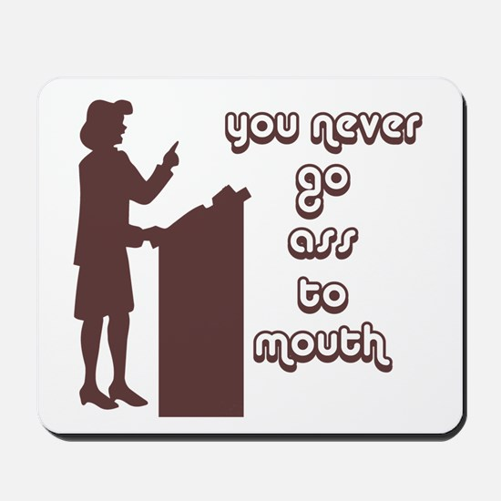 You never go ass to mouth Mousepad