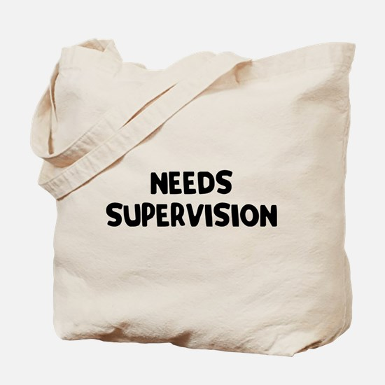 Needs Supervision Tote Bag