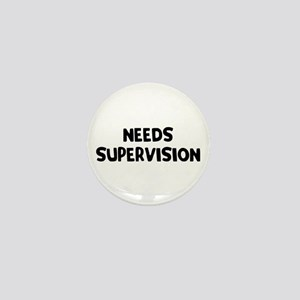 Needs Supervision Mini Button