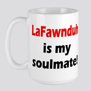 LAFAWNDUH is my SOULMATE ... Large Mug