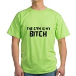 Gym is my Bitch Green T-Shirt