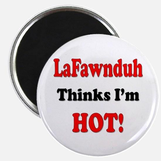 """LaFawnduh Thinks Im' HOT!"" Magnet"