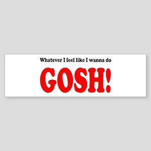 """Whatever I feel like ... GOS Bumper Sticker"