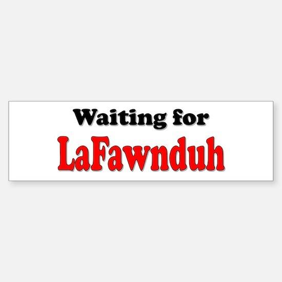 Waiting for LaFawnduh! Bumper Bumper Bumper Sticker