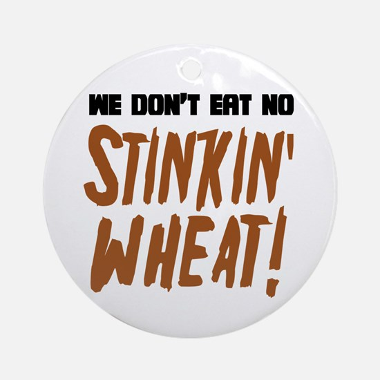 Don't Eat No Stinkin' Wheat Ornament (Round)
