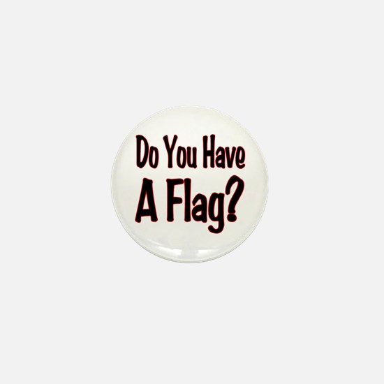 Have a Flag? Mini Button