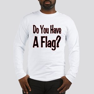 Have a Flag? Long Sleeve T-Shirt