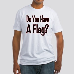 Have a Flag? Fitted T-Shirt