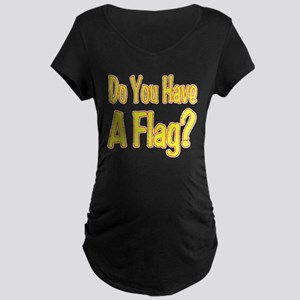 Have a Flag? Maternity Dark T-Shirt