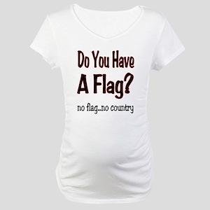 no flag no country! Maternity T-Shirt