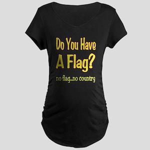 no flag no country! Maternity Dark T-Shirt