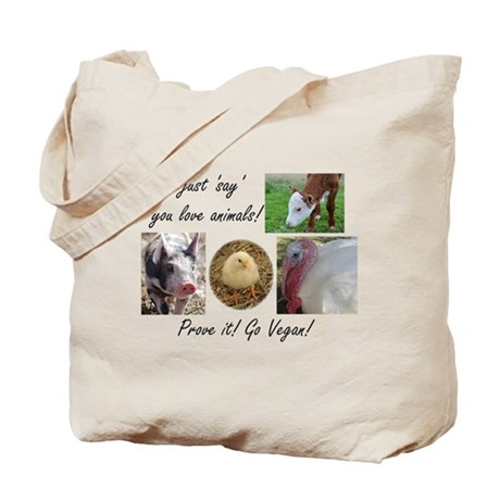 Don't just 'say' you love animals! Tote Bag