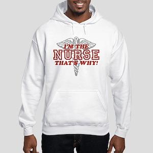 I'm The Nurse That's Why Hooded Sweatshirt