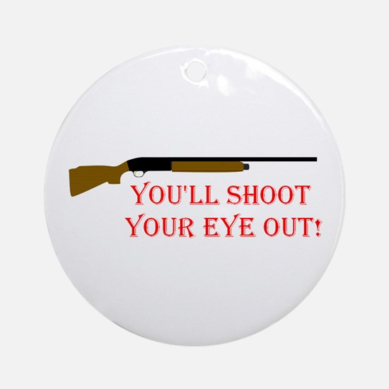 You'll shoot your eye out Ornament (Round)