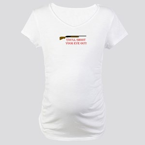 You'll shoot your eye out Maternity T-Shirt